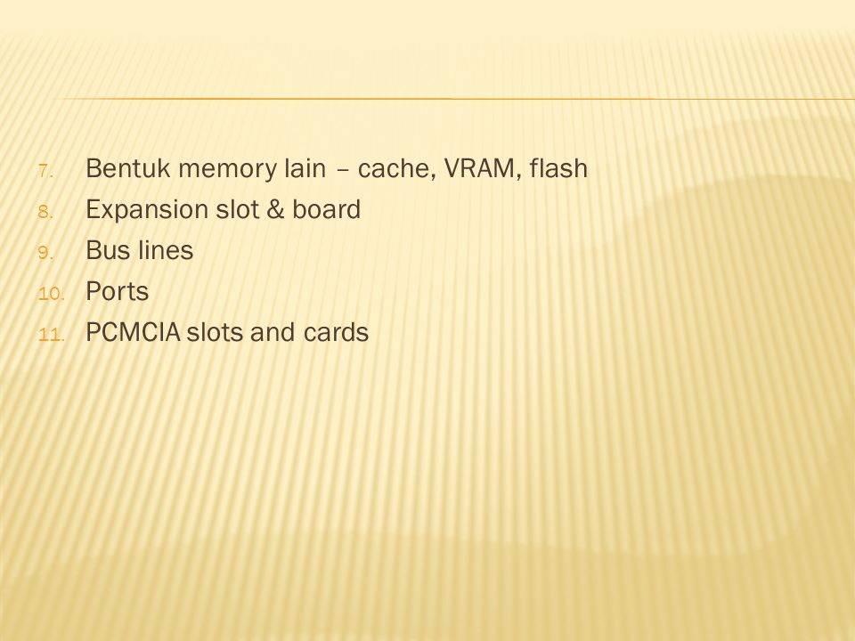 7. Bentuk memory lain – cache, VRAM, flash 8. Expansion slot & board 9.