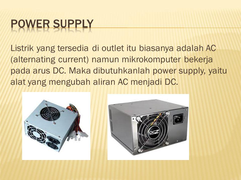 Listrik yang tersedia di outlet itu biasanya adalah AC (alternating current) namun mikrokomputer bekerja pada arus DC.