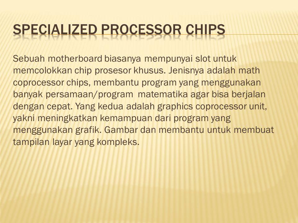 Sebuah motherboard biasanya mempunyai slot untuk memcolokkan chip prosesor khusus.