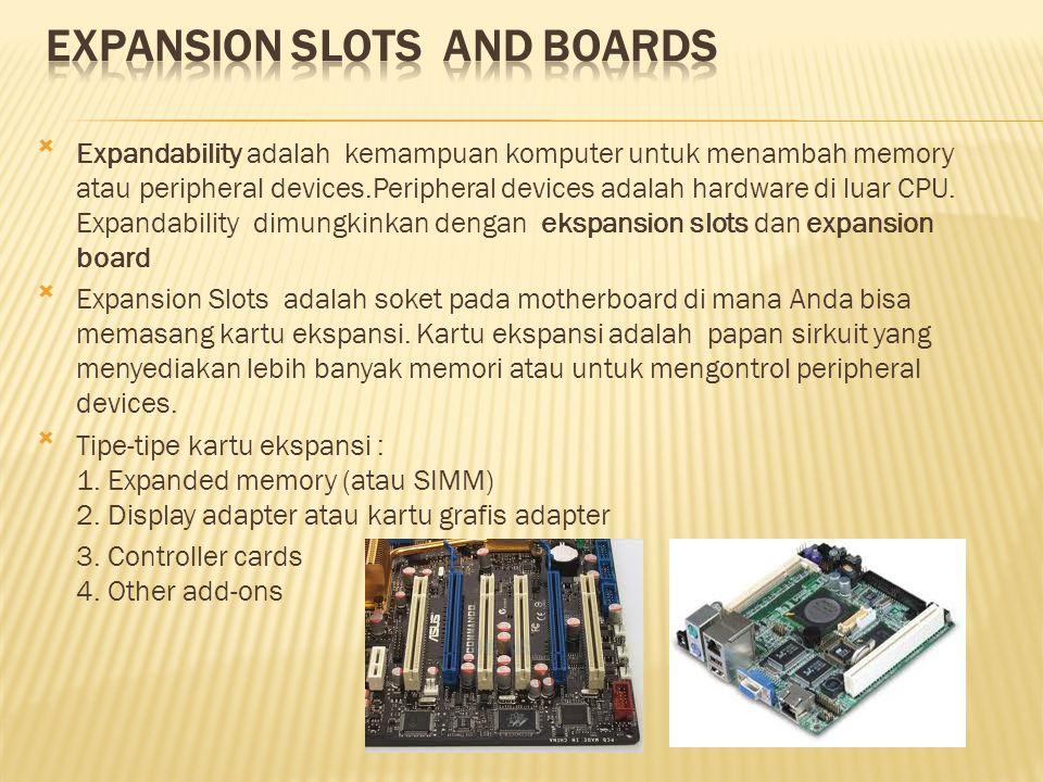 Expandability adalah kemampuan komputer untuk menambah memory atau peripheral devices.Peripheral devices adalah hardware di luar CPU.