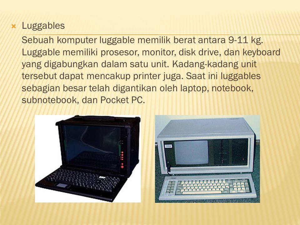  Laptop Merupakan jenis PC yang dapat dijinjing dan bisa digunakan di mana pun karena dilengkapi dengan portable battery-power, sehingga tanpa adanya listrik-pun note-book masih bisa dioperasikan.