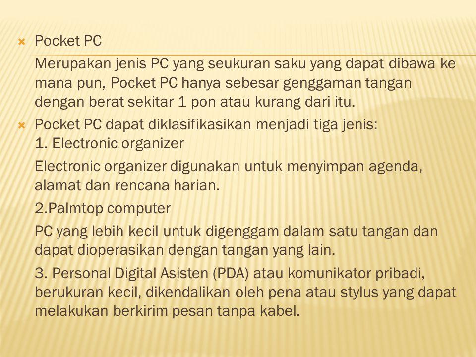  Pocket PC Merupakan jenis PC yang seukuran saku yang dapat dibawa ke mana pun, Pocket PC hanya sebesar genggaman tangan dengan berat sekitar 1 pon atau kurang dari itu.