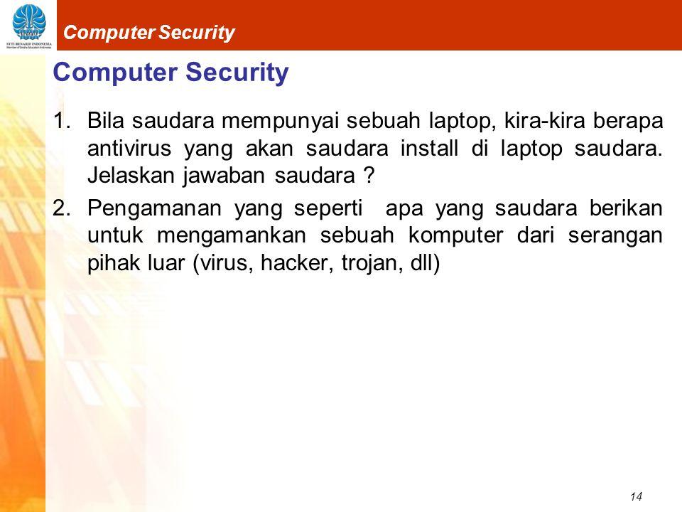 14 Computer Security 1.Bila saudara mempunyai sebuah laptop, kira-kira berapa antivirus yang akan saudara install di laptop saudara.