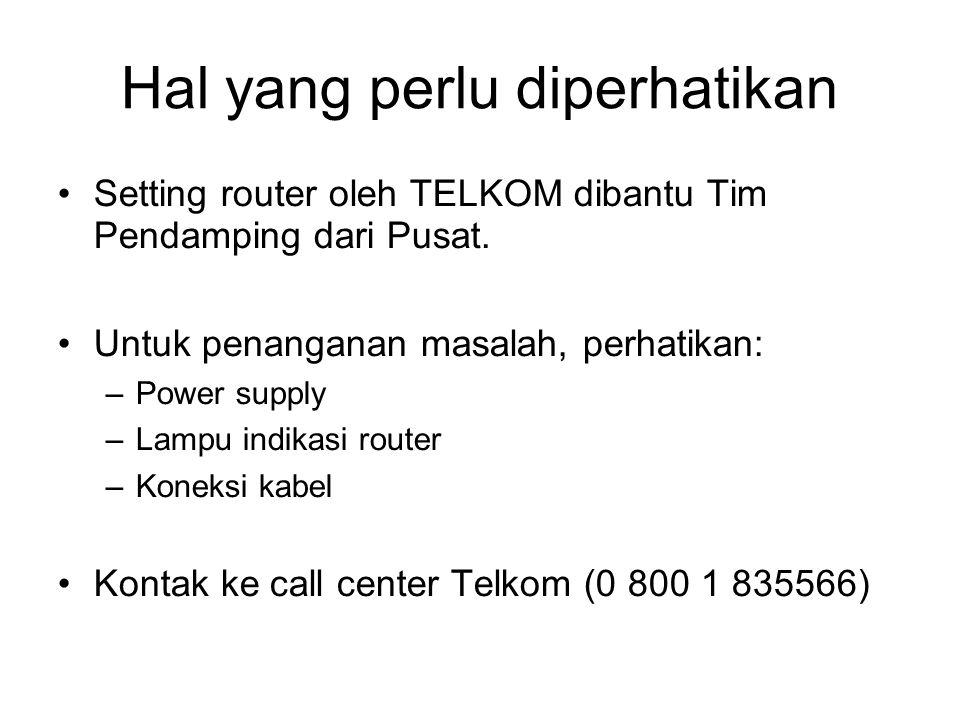 Hal yang perlu diperhatikan •Setting router oleh TELKOM dibantu Tim Pendamping dari Pusat. •Untuk penanganan masalah, perhatikan: –Power supply –Lampu