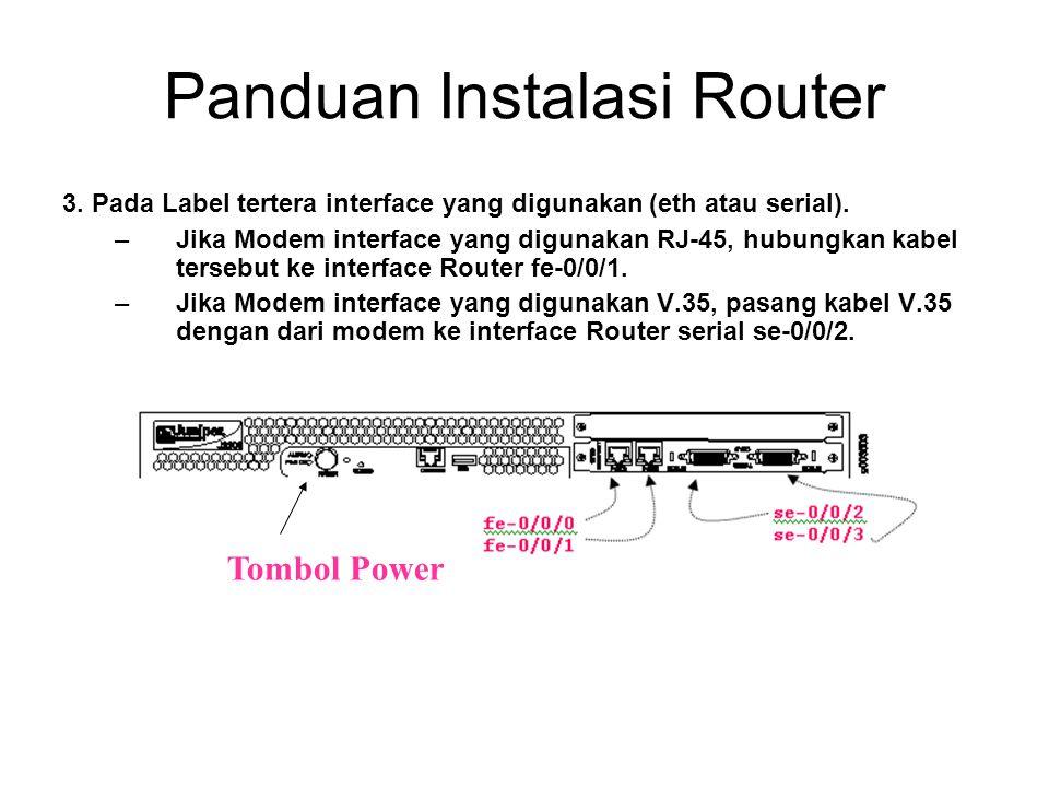 Panduan Instalasi Router 3. Pada Label tertera interface yang digunakan (eth atau serial). –Jika Modem interface yang digunakan RJ-45, hubungkan kabel