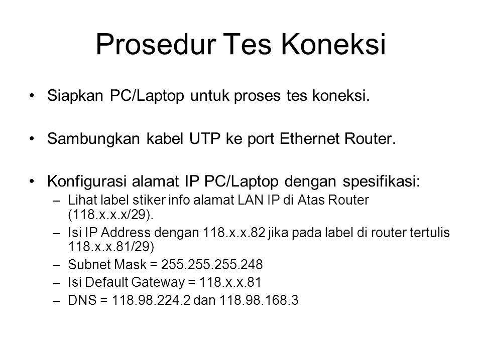 Prosedur Tes Koneksi •Siapkan PC/Laptop untuk proses tes koneksi. •Sambungkan kabel UTP ke port Ethernet Router. •Konfigurasi alamat IP PC/Laptop deng