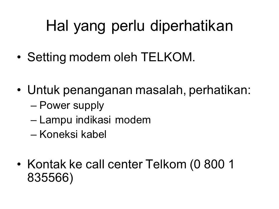 Hal yang perlu diperhatikan •Setting modem oleh TELKOM. •Untuk penanganan masalah, perhatikan: –Power supply –Lampu indikasi modem –Koneksi kabel •Kon