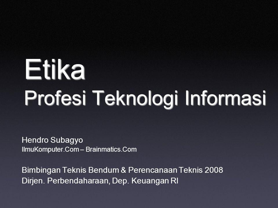 Etika Profesi Teknologi Informasi Hendro Subagyo IlmuKomputer.Com – Brainmatics.Com Bimbingan Teknis Bendum & Perencanaan Teknis 2008 Dirjen. Perbenda