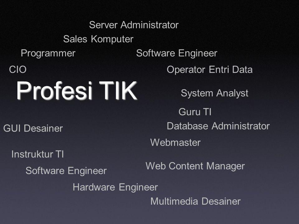 Profesi TIK Software Engineer Hardware Engineer System Analyst Software Engineer Webmaster Server Administrator Web Content Manager Guru TI Instruktur