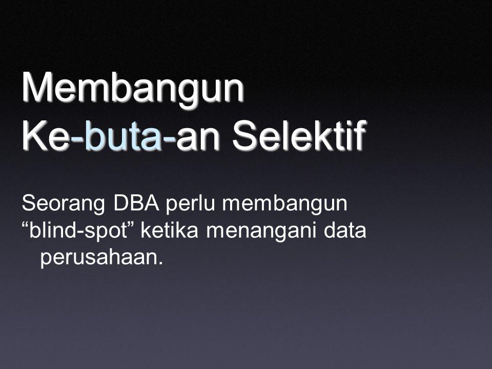 Membangun Ke-buta-an Selektif Seorang DBA perlu membangun blind-spot ketika menangani data perusahaan.