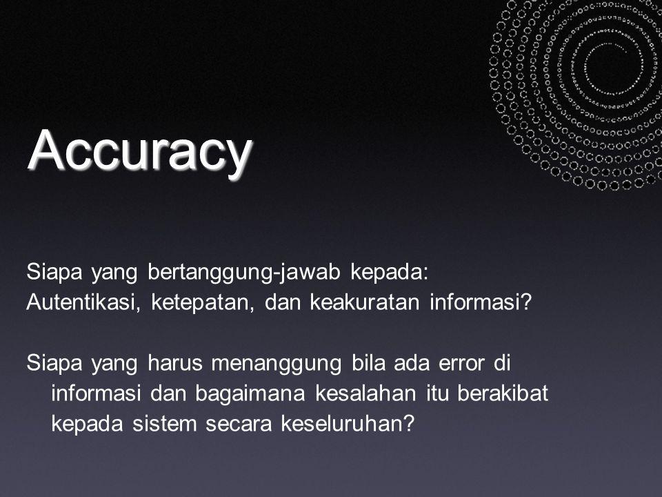 Accuracy Siapa yang bertanggung-jawab kepada: Autentikasi, ketepatan, dan keakuratan informasi? Siapa yang harus menanggung bila ada error di informas