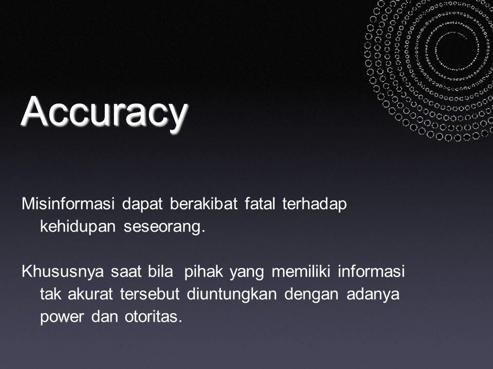 Accuracy Misinformasi dapat berakibat fatal terhadap kehidupan seseorang. Khususnya saat bila pihak yang memiliki informasi tak akurat tersebut diuntu