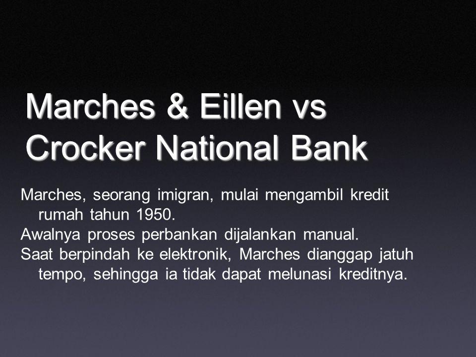 Marches & Eillen vs Crocker National Bank Marches, seorang imigran, mulai mengambil kredit rumah tahun 1950. Awalnya proses perbankan dijalankan manua