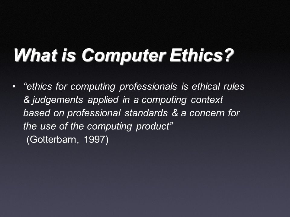 """What is Computer Ethics? •""""ethics for computing professionals is ethical rules & judgements applied in a computing context based on professional stand"""