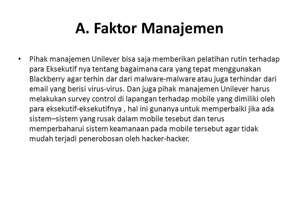 A. Faktor Manajemen • Pihak manajemen Unilever bisa saja memberikan pelatihan rutin terhadap para Eksekutif nya tentang bagaimana cara yang tepat meng