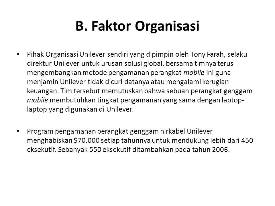 B. Faktor Organisasi • Pihak Organisasi Unilever sendiri yang dipimpin oleh Tony Farah, selaku direktur Unilever untuk urusan solusi global, bersama t