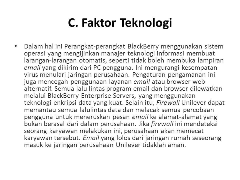 C. Faktor Teknologi • Dalam hal ini Perangkat-perangkat BlackBerry menggunakan sistem operasi yang mengijinkan manajer teknologi informasi membuat lar
