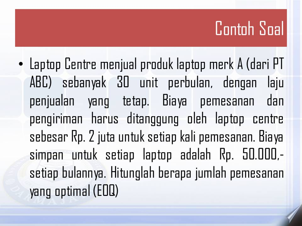 Contoh Soal • Untuk contoh 1, PT ABC memberikan potongan harga untuk pemesanan sesuai dengan yang mereka tentukan sebagai berikut: • 25-50 unit seharga Rp.