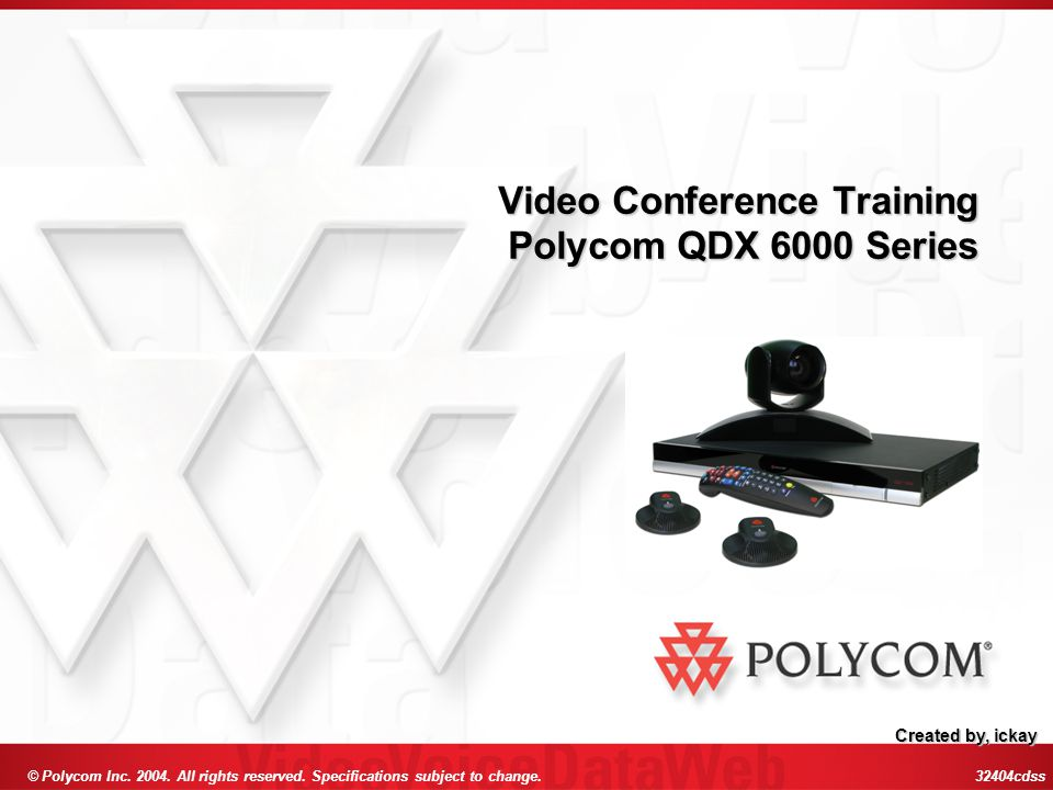 © Polycom Inc. 2004. All rights reserved. Specifications subject to change. 32404cdss Video Conference Training Polycom QDX 6000 Series Created by, ic