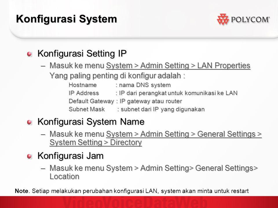 Konfigurasi System Konfigurasi Setting IP –Masuk ke menu System > Admin Setting > LAN Properties Yang paling penting di konfigur adalah : Hostname : nama DNS system IP Address : IP dari perangkat untuk komunikasi ke LAN Default Gateway : IP gateway atau router Subnet Mask : subnet dari IP yang digunakan Konfigurasi System Name –Masuk ke menu System > Admin Setting > General Settings > System Setting > Directory Konfigurasi Jam –Masuk ke menu System > Admin Setting> General Settings> Location Note.