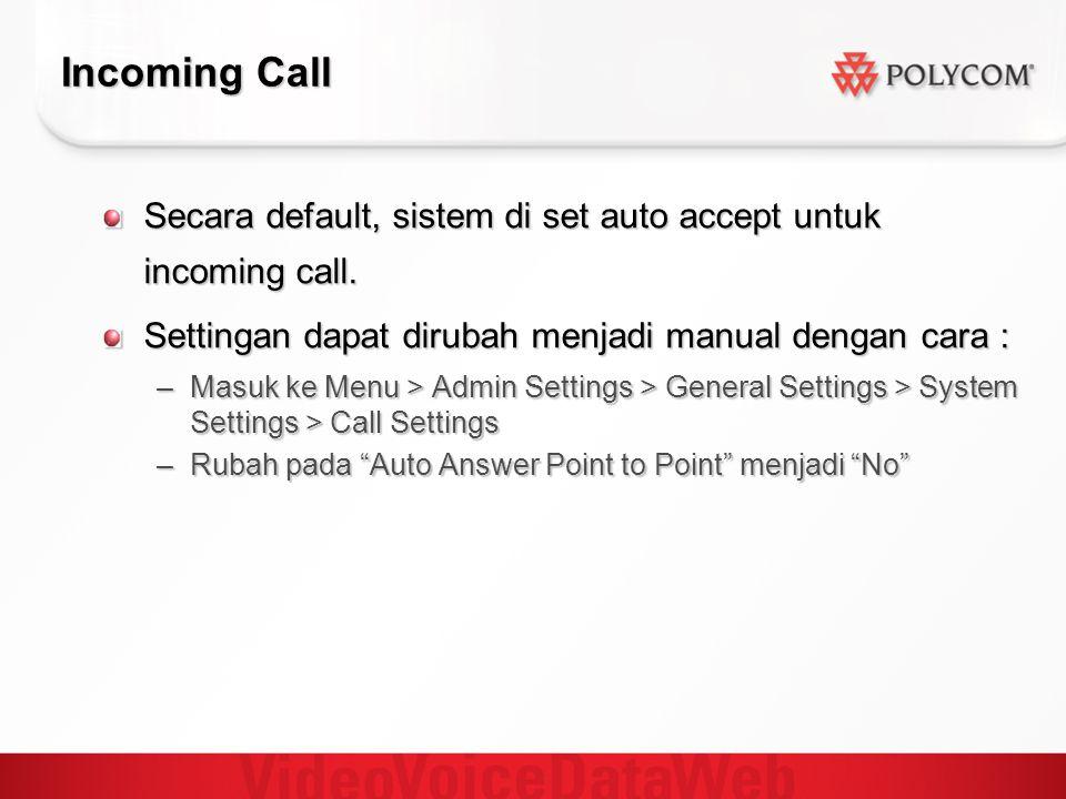 Incoming Call Secara default, sistem di set auto accept untuk incoming call. Settingan dapat dirubah menjadi manual dengan cara : –Masuk ke Menu > Adm