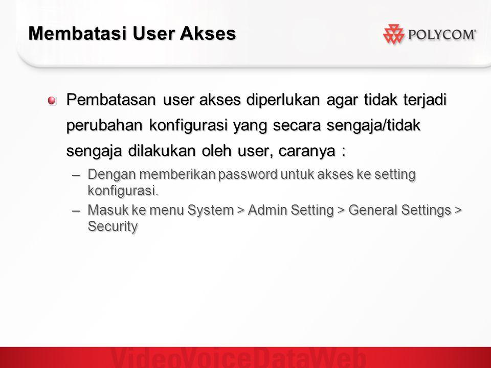 Membatasi User Akses Pembatasan user akses diperlukan agar tidak terjadi perubahan konfigurasi yang secara sengaja/tidak sengaja dilakukan oleh user, caranya : –Dengan memberikan password untuk akses ke setting konfigurasi.