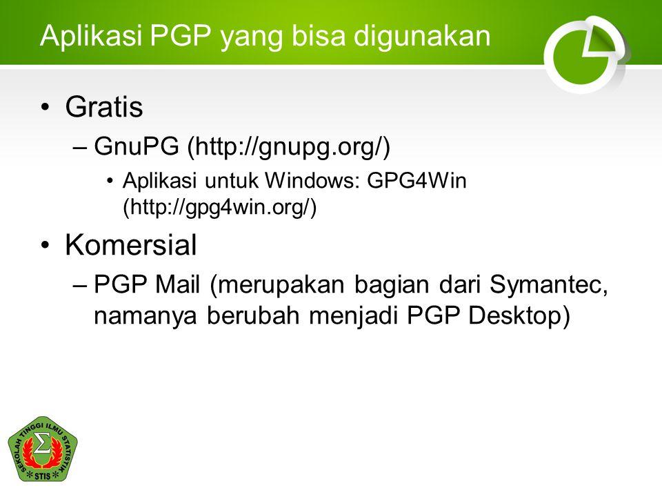 Aplikasi PGP yang bisa digunakan •Gratis –GnuPG (http://gnupg.org/) •Aplikasi untuk Windows: GPG4Win (http://gpg4win.org/) •Komersial –PGP Mail (merup