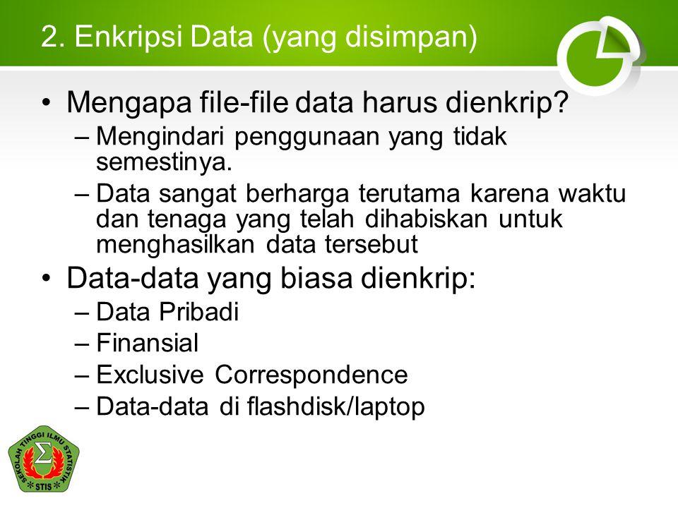 2. Enkripsi Data (yang disimpan) •Mengapa file-file data harus dienkrip? –Mengindari penggunaan yang tidak semestinya. –Data sangat berharga terutama
