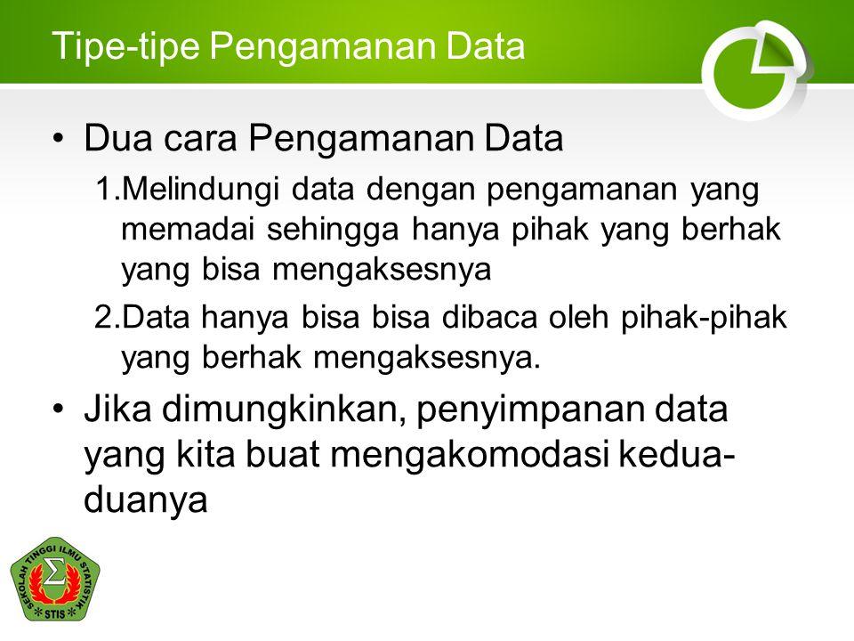 Tipe-tipe Pengamanan Data •Dua cara Pengamanan Data 1.Melindungi data dengan pengamanan yang memadai sehingga hanya pihak yang berhak yang bisa mengak