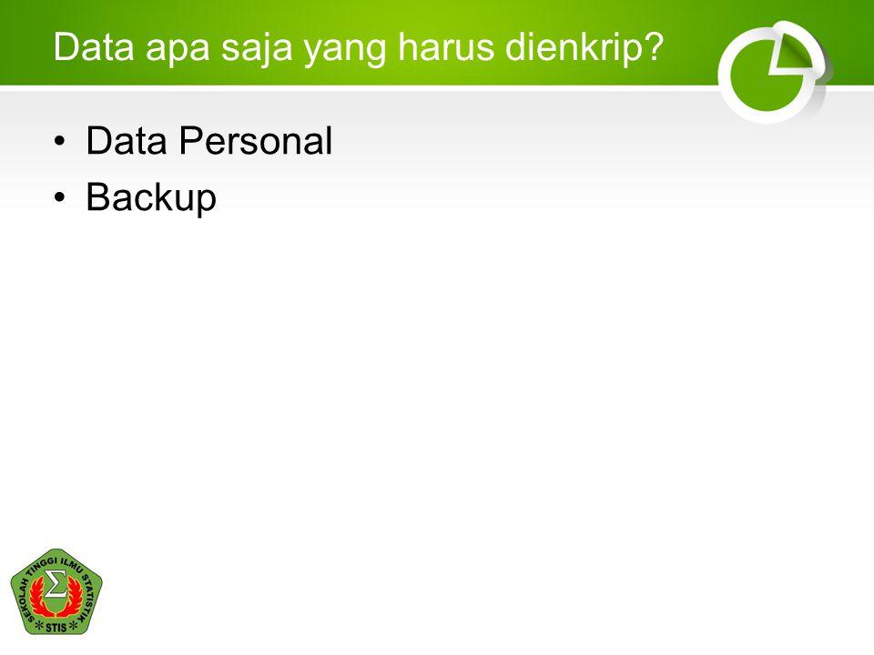 Data apa saja yang harus dienkrip? •Data Personal •Backup