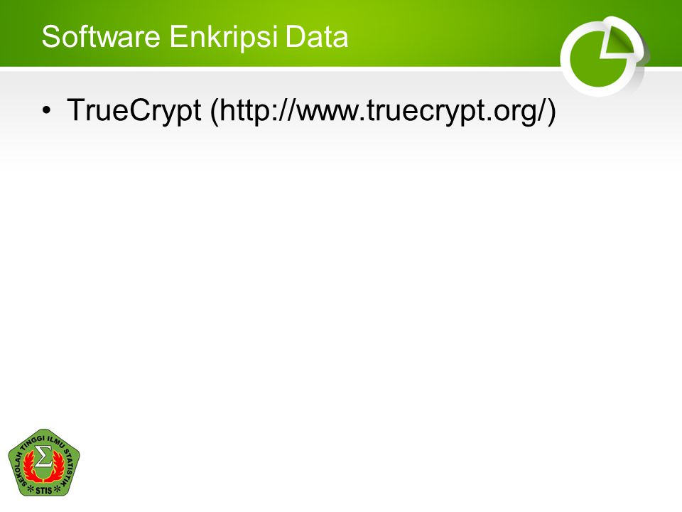 Software Enkripsi Data •TrueCrypt (http://www.truecrypt.org/)
