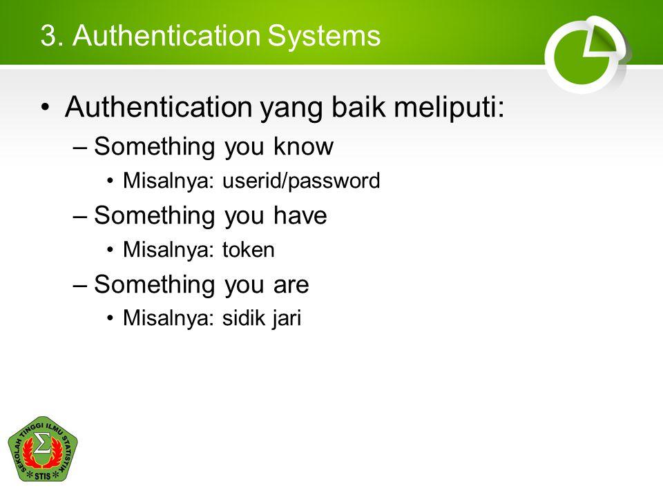 3. Authentication Systems •Authentication yang baik meliputi: –Something you know •Misalnya: userid/password –Something you have •Misalnya: token –Som