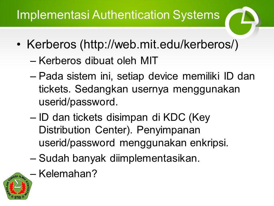 Implementasi Authentication Systems •Kerberos (http://web.mit.edu/kerberos/) –Kerberos dibuat oleh MIT –Pada sistem ini, setiap device memiliki ID dan