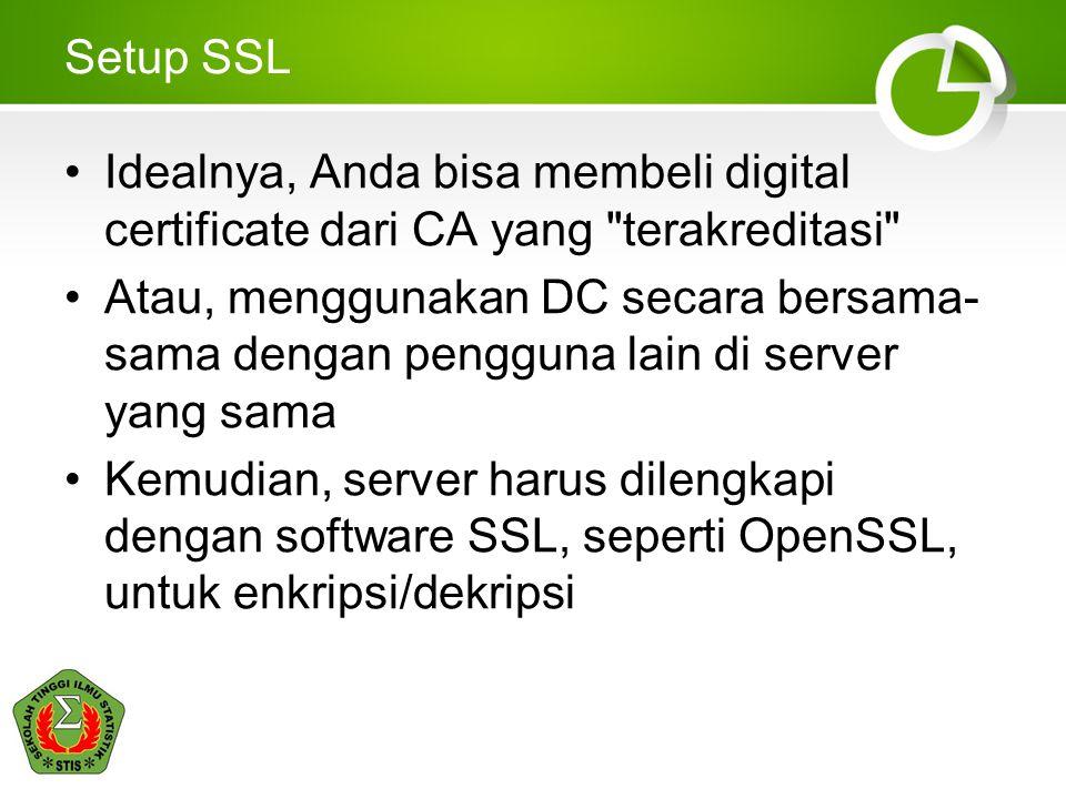 Setup SSL •Idealnya, Anda bisa membeli digital certificate dari CA yang