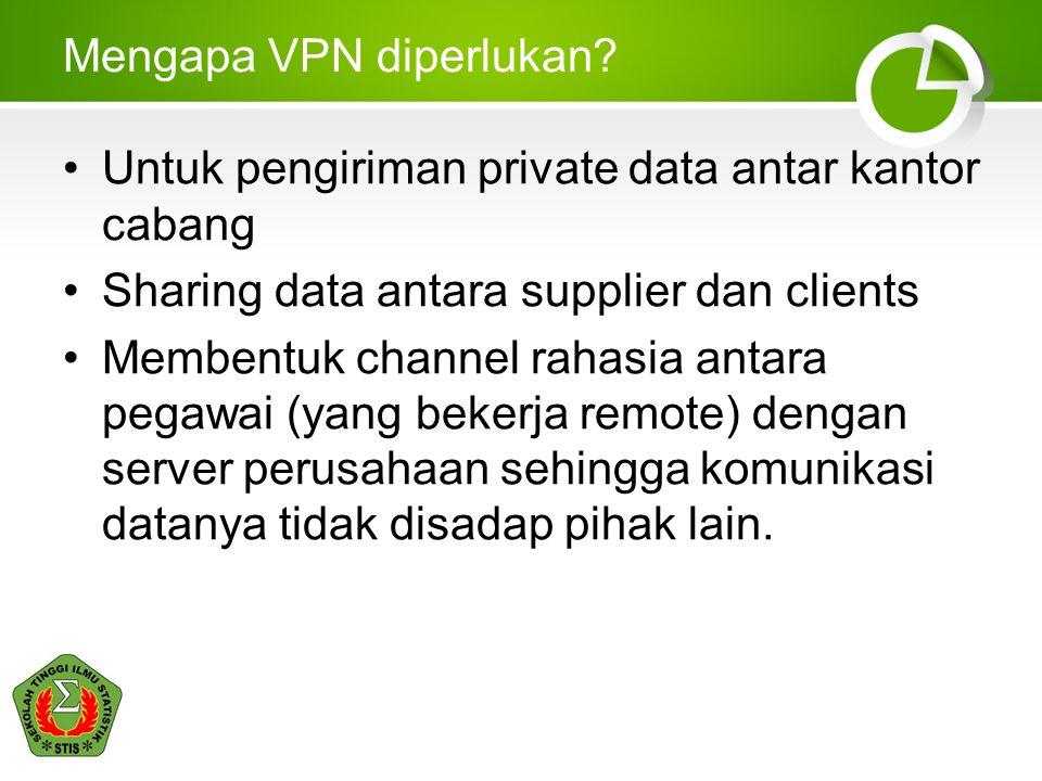Mengapa VPN diperlukan? •Untuk pengiriman private data antar kantor cabang •Sharing data antara supplier dan clients •Membentuk channel rahasia antara