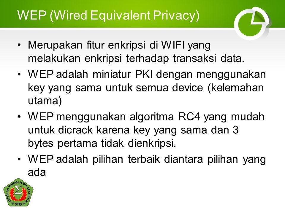 WEP (Wired Equivalent Privacy) •Merupakan fitur enkripsi di WIFI yang melakukan enkripsi terhadap transaksi data. •WEP adalah miniatur PKI dengan meng