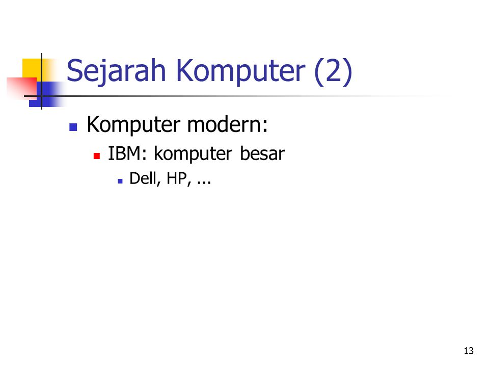 13 Sejarah Komputer (2)  Komputer modern:  IBM: komputer besar  Dell, HP,...