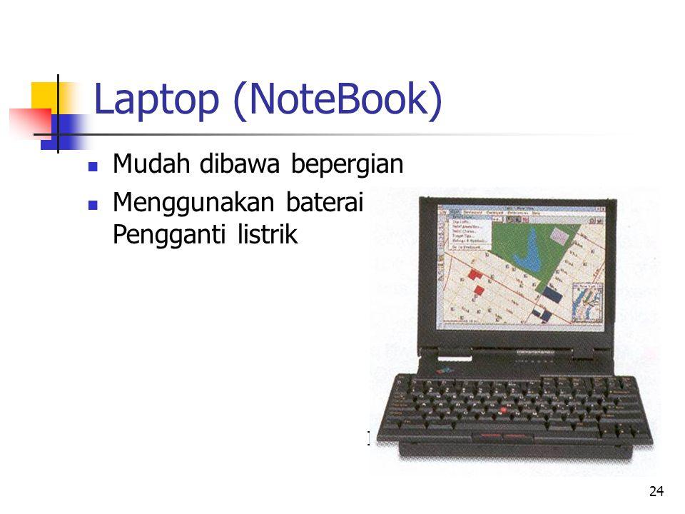 24 Laptop (NoteBook)  Mudah dibawa bepergian  Menggunakan baterai sbg. Pengganti listrik IBM ThinkPad