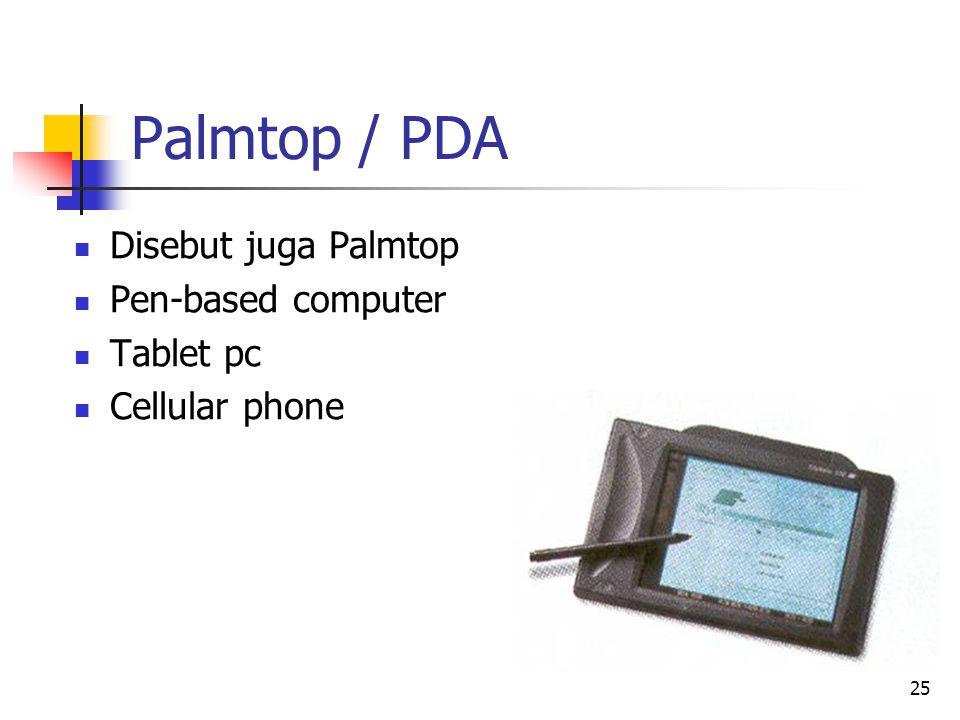 25 Palmtop / PDA  Disebut juga Palmtop  Pen-based computer  Tablet pc  Cellular phone
