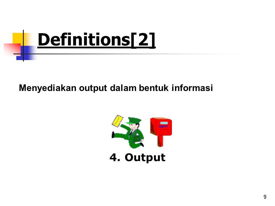 9 Definitions[2] Menyediakan output dalam bentuk informasi 4. Output