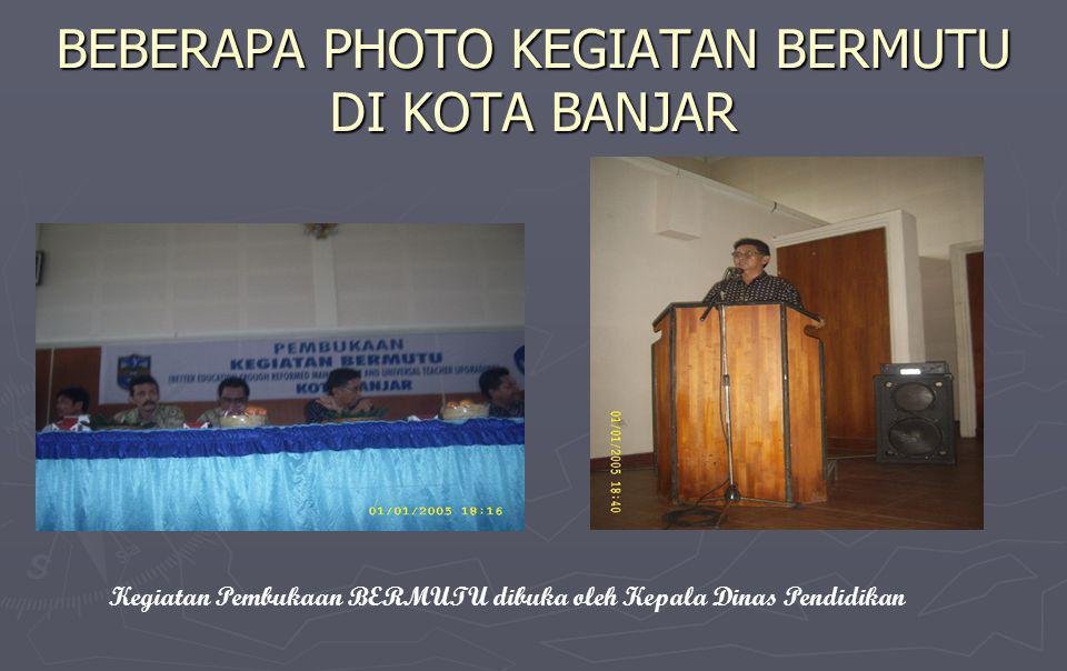 BEBERAPA PHOTO KEGIATAN BERMUTU DI KOTA BANJAR Kegiatan Pembukaan BERMUTU dibuka oleh Kepala Dinas Pendidikan