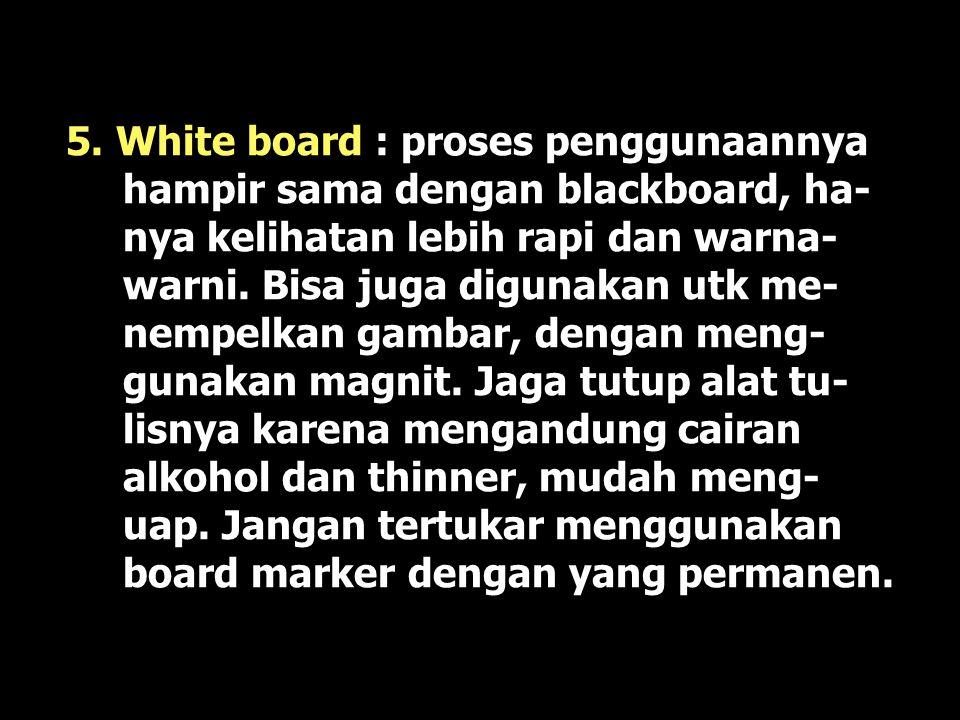 2. Papan Tulis (Blackboard) : Pengunaan- nya saat pembelajaran, usahakan untuk tidak menulis sambil berbicara. Untuk curah pendapat, semua pendapat di