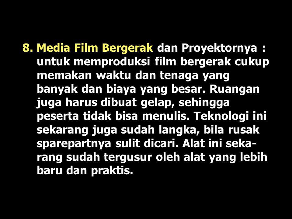 7. Film Bingkai (Slide Film) & Proyektornya : Foto dibuat hitam putih/berwarna, dalam penayangannya biasanya dengan memati- kan lampu. Oleh karena itu