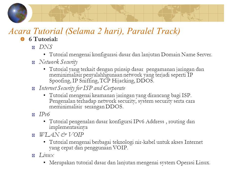 Acara Tutorial (Selama 2 hari), Paralel Track) 6 Tutorial: DNS •Tutorial mengenai konfigurasi dasar dan lanjutan Domain Name Server.
