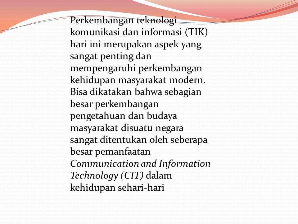 Perkembangan teknologi komunikasi dan informasi (TIK) hari ini merupakan aspek yang sangat penting dan mempengaruhi perkembangan kehidupan masyarakat modern.