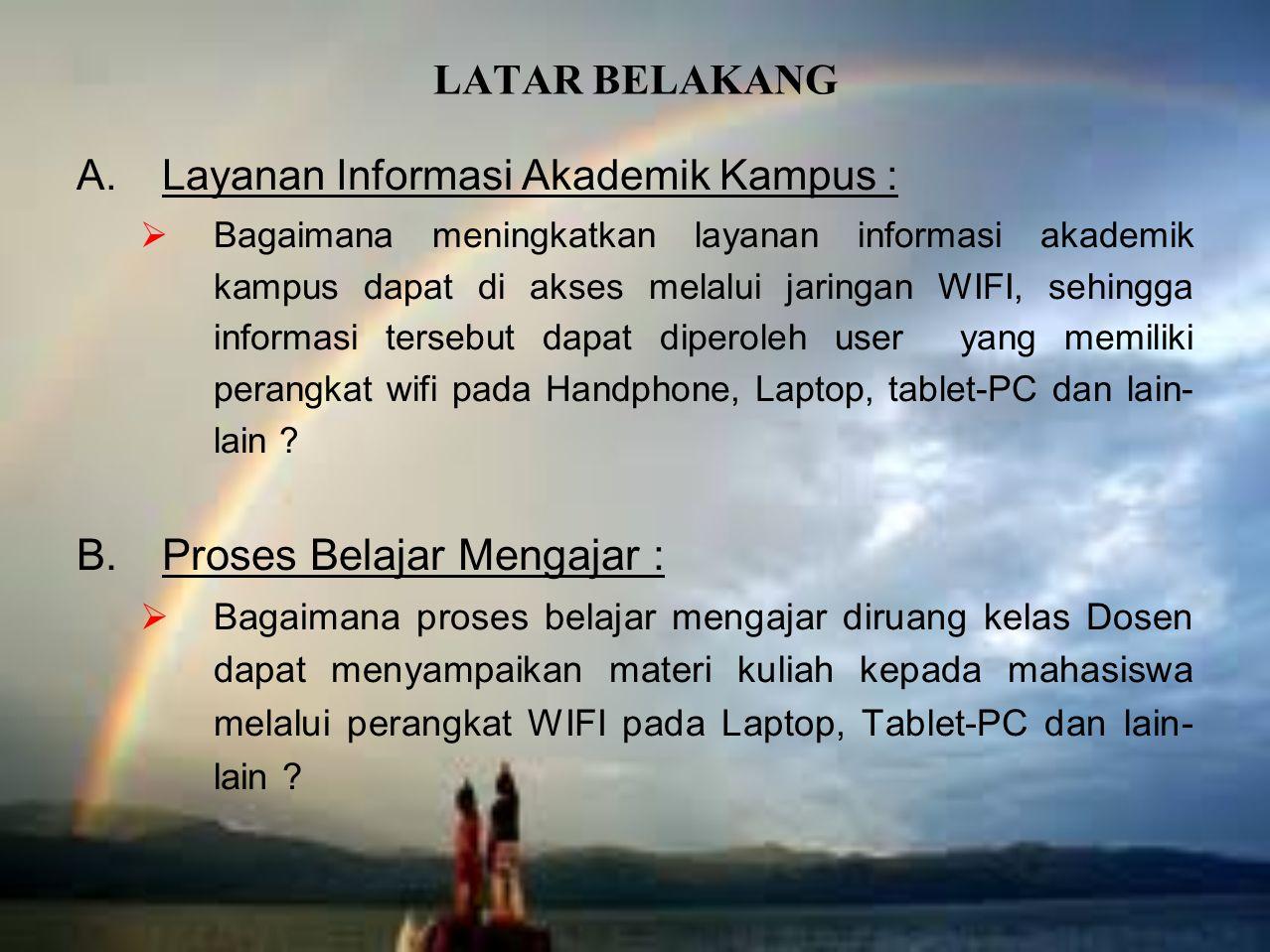 LATAR BELAKANG A.Layanan Informasi Akademik Kampus :  Bagaimana meningkatkan layanan informasi akademik kampus dapat di akses melalui jaringan WIFI,