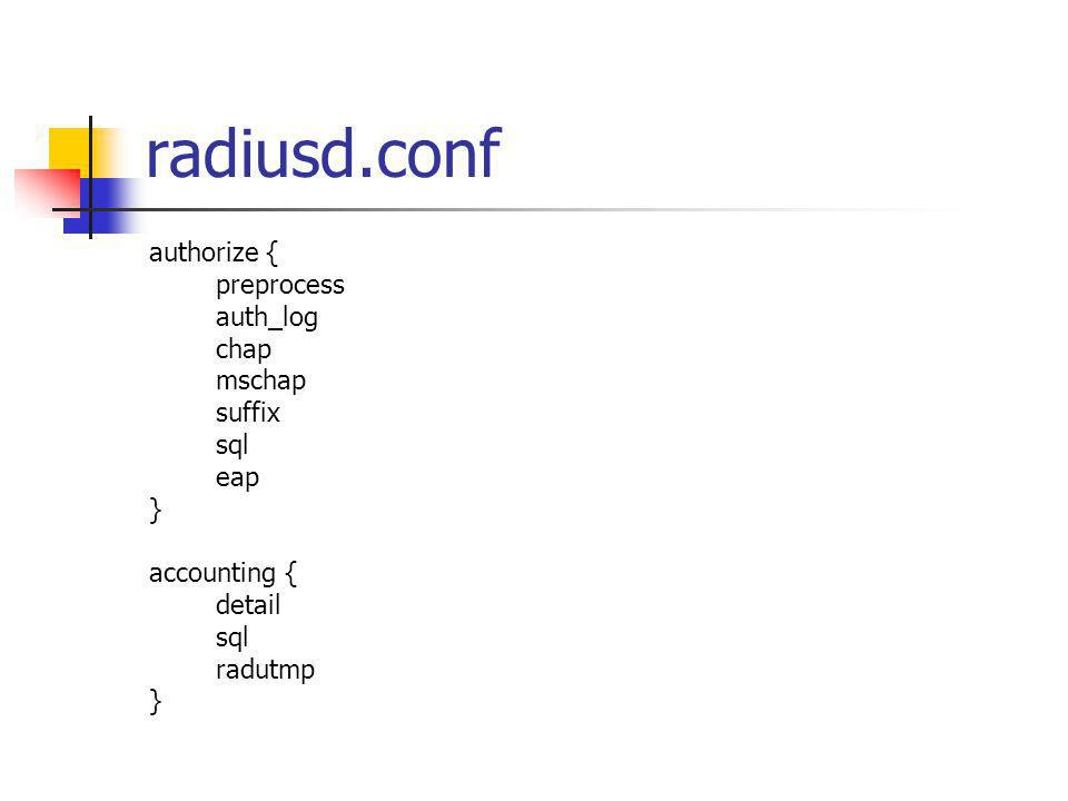 radiusd.conf authorize { preprocess auth_log chap mschap suffix sql eap } accounting { detail sql radutmp }