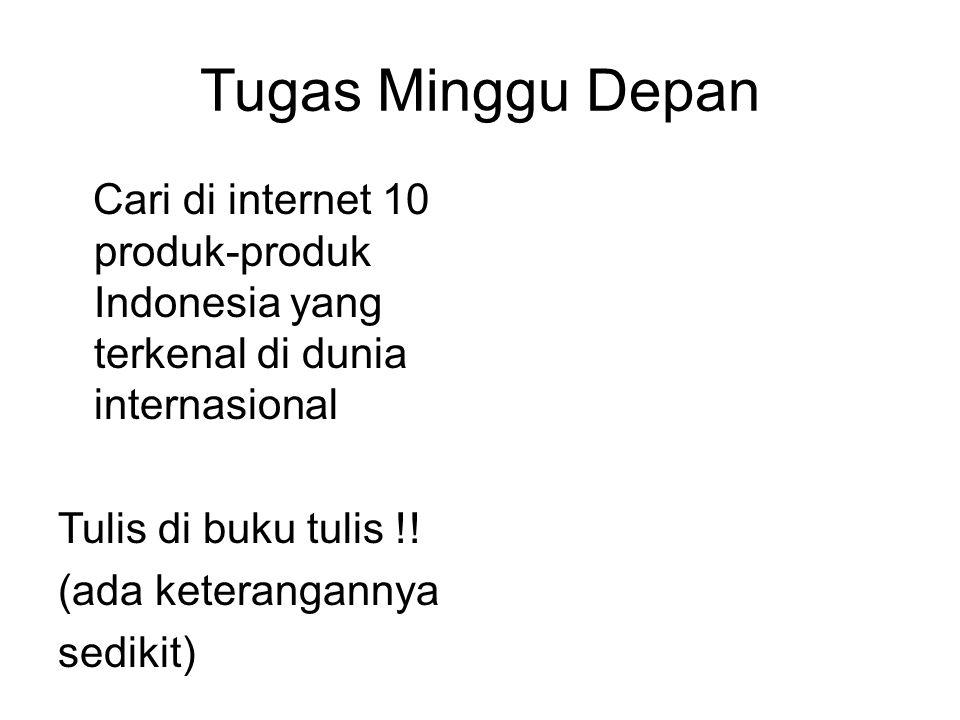 Tugas Minggu Depan Cari di internet 10 produk-produk Indonesia yang terkenal di dunia internasional Tulis di buku tulis !! (ada keterangannya sedikit)