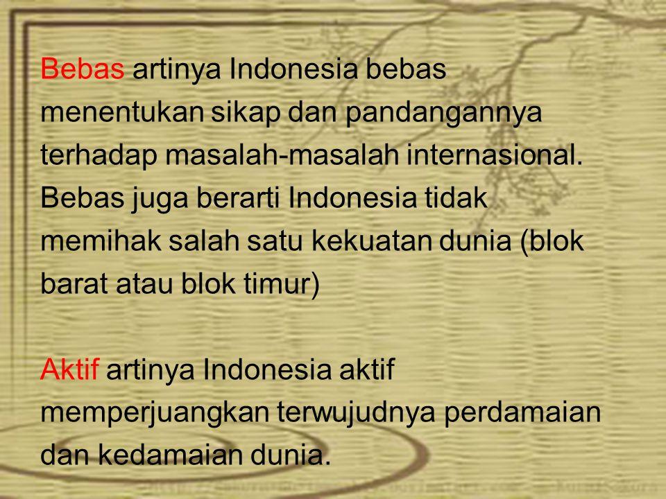 Contoh pelaksanaan politik luar negeri Indonesia yang bebas dan aktif  Keikutsertaan menjadi anggota PBB  Terlibat pengiriman Pasukan Garuda dalam misi perdamaian Dewan Keamanan PBB  Pendiri Gerakan Non Blok (GNB) pada tahun 1961  Aktif ikut serta dalam pesta olahraga internasional seperti Seagames, Asean Games, Olimpiade