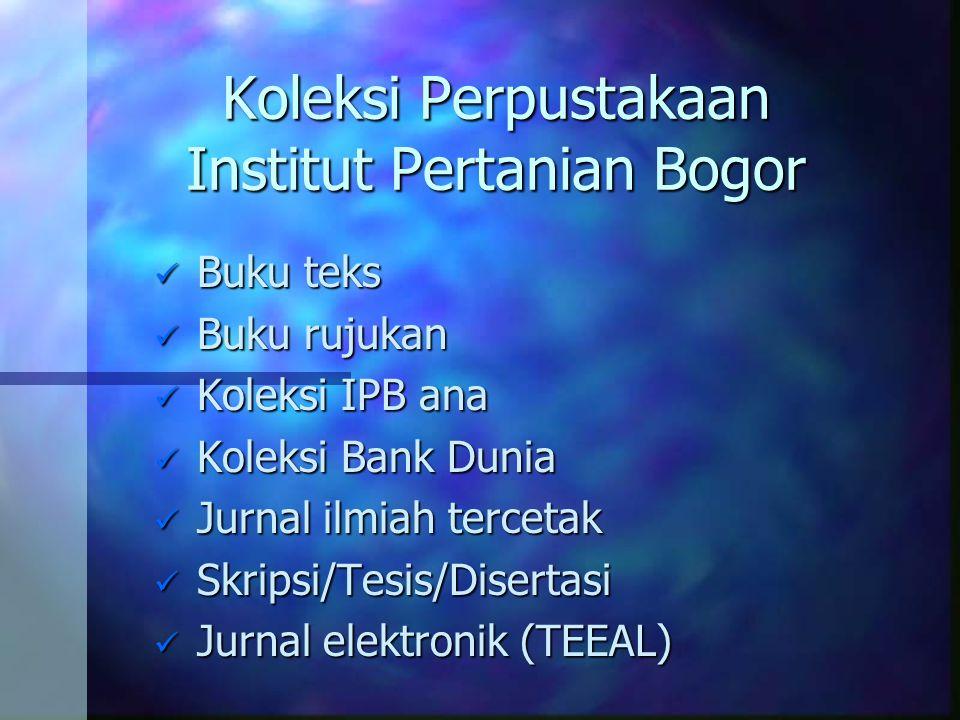 Koleksi Perpustakaan Institut Pertanian Bogor  Buku teks  Buku rujukan  Koleksi IPB ana  Koleksi Bank Dunia  Jurnal ilmiah tercetak  Skripsi/Tes